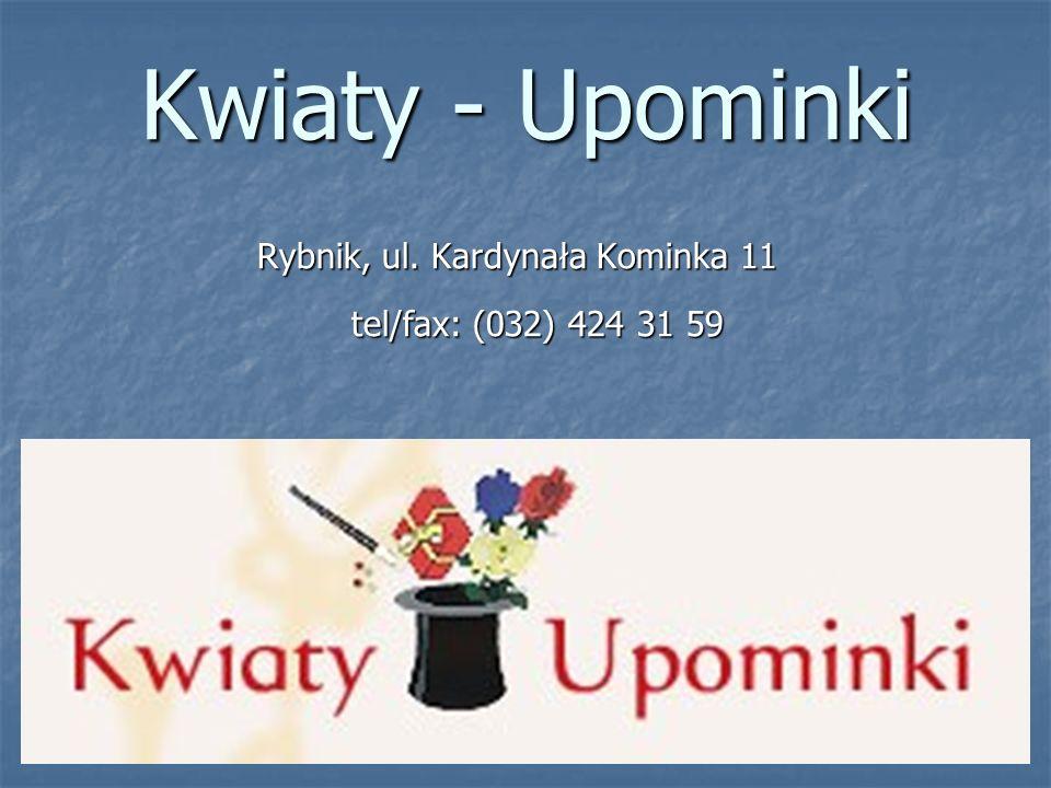 Kwiaty - Upominki Rybnik, ul. Kardynała Kominka 11 tel/fax: (032) 424 31 59