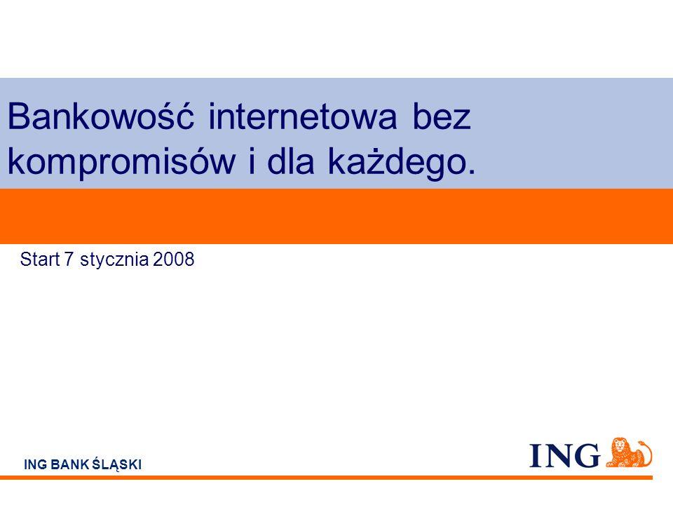 Do not put content on the brand signature area ING BANK ŚLĄSKI Bankowość internetowa bez kompromisów i dla każdego. Start 7 stycznia 2008
