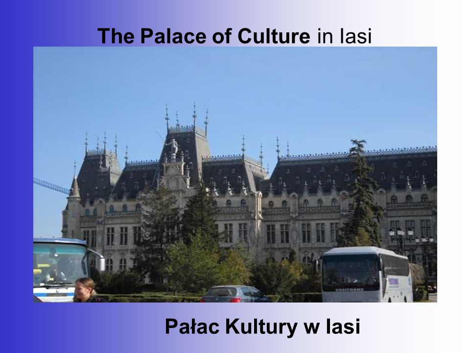 The Palace of Culture in Iasi Pałac Kultury w Iasi