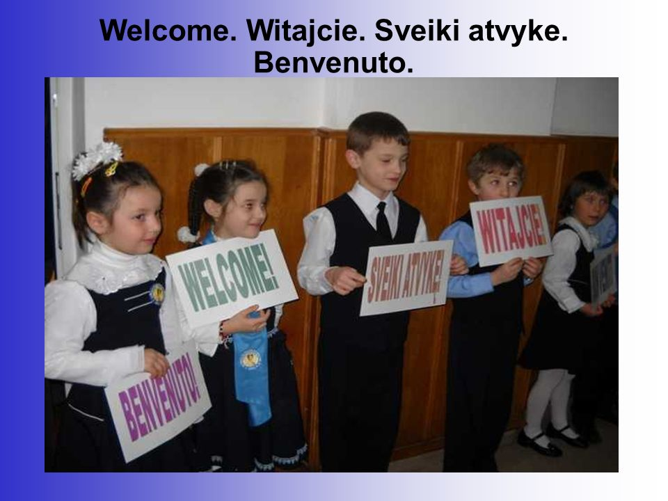 Welcome. Witajcie. Sveiki atvyke. Benvenuto.