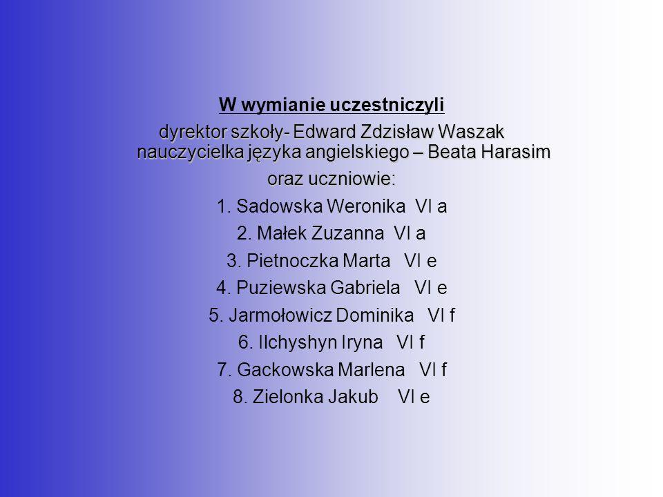 W wymianie uczestniczyli dyrektor szkoły- Edward Zdzisław Waszak nauczycielka języka angielskiego – Beata Harasim oraz uczniowie: 1.