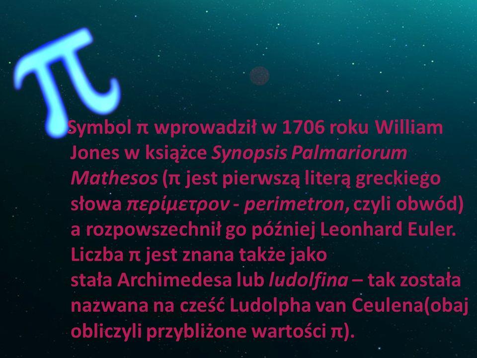 Symbol π wprowadził w 1706 roku William Jones w książce Synopsis Palmariorum Mathesos (π jest pierwszą literą greckiego słowa περίμετρον - perimetron,