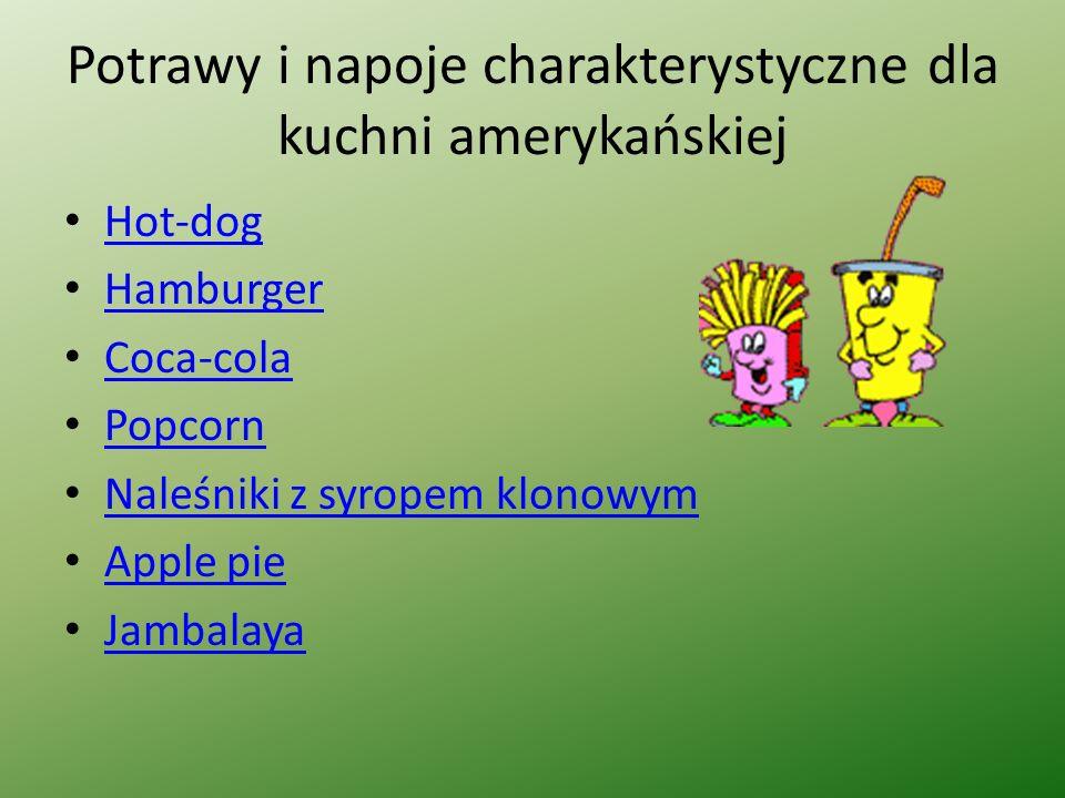 Potrawy i napoje charakterystyczne dla kuchni amerykańskiej Hot-dog Hamburger Coca-cola Popcorn Naleśniki z syropem klonowym Apple pie Jambalaya