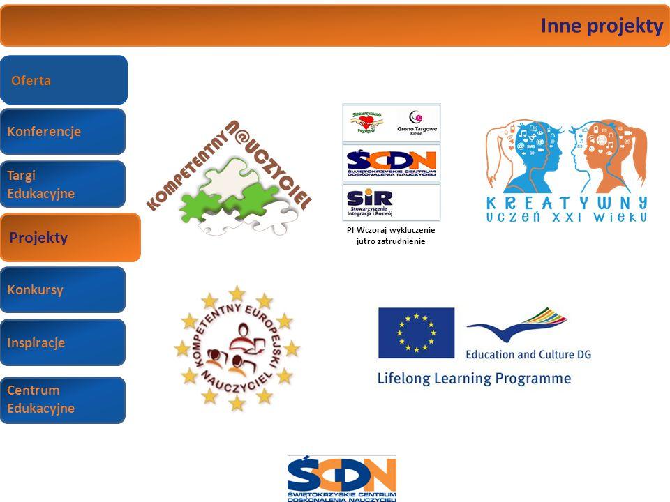 Projekty Konferencje Targi Edukacyjne Wizyty studyjne Konkursy Inspiracje Centrum Edukacyjne Inne projekty PI Wczoraj wykluczenie jutro zatrudnienie P