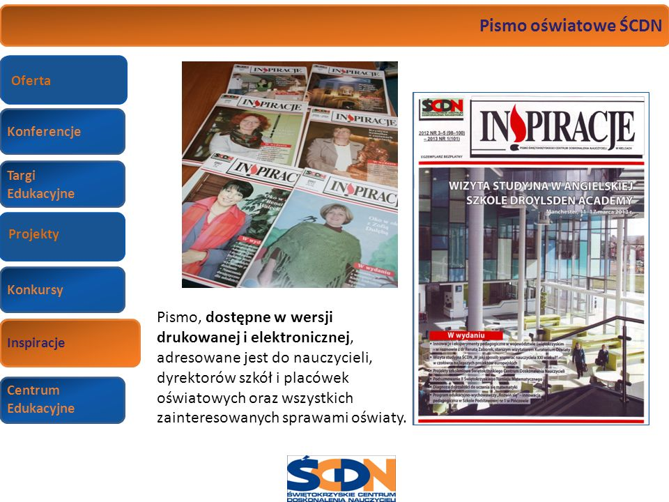 Konferencje Targi Edukacyjne Wizyty studyjne Konkursy Inspiracje Centrum Edukacyjne Pismo oświatowe ŚCDN Inspiracje Pismo, dostępne w wersji drukowane