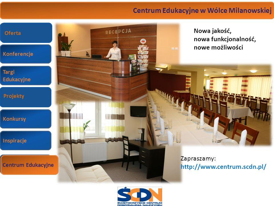 Konferencje Targi Edukacyjne Wizyty studyjne Konkursy Inspiracje Centrum Edukacyjne Centrum Edukacyjne w Wólce Milanowskiej Nowa jakość, nowa funkcjon