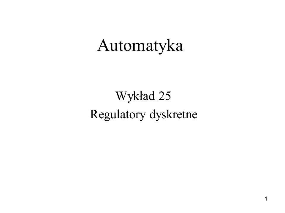 1 Automatyka Wykład 25 Regulatory dyskretne