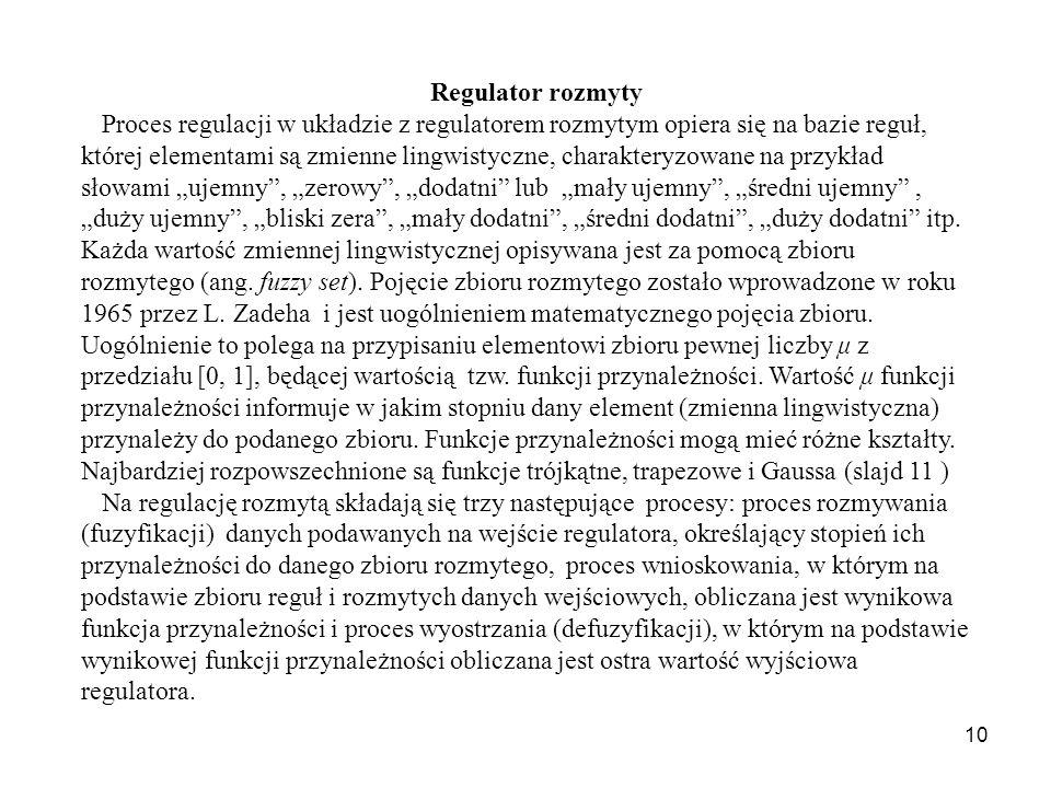 10 Regulator rozmyty Proces regulacji w układzie z regulatorem rozmytym opiera się na bazie reguł, której elementami są zmienne lingwistyczne, charakt