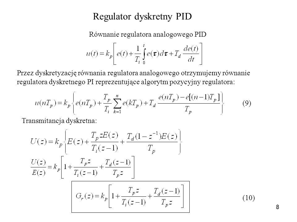 8 Regulator dyskretny PID Równanie regulatora analogowego PID Transmitancja dyskretna: Przez dyskretyzację równania regulatora analogowego otrzymujemy