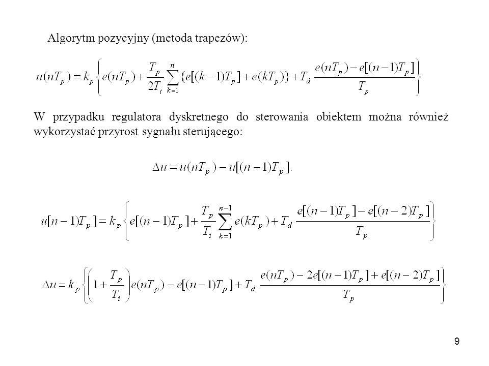 9 W przypadku regulatora dyskretnego do sterowania obiektem można również wykorzystać przyrost sygnału sterującego: Algorytm pozycyjny (metoda trapezó