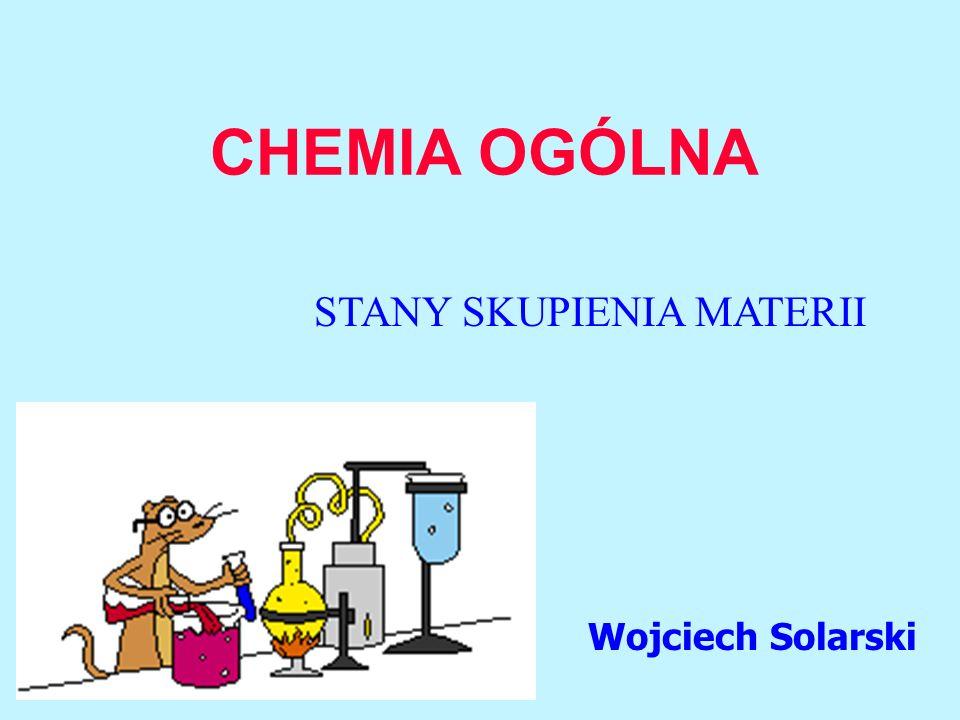 CHEMIA OGÓLNA Wojciech Solarski STANY SKUPIENIA MATERII