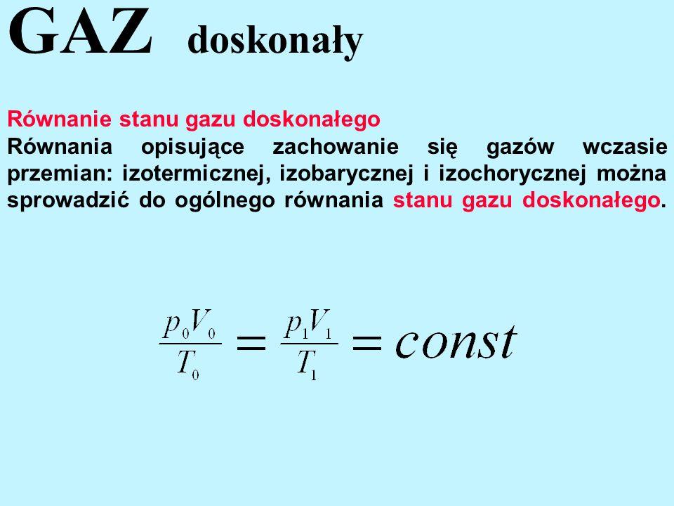 Równanie stanu gazu doskonałego Równania opisujące zachowanie się gazów wczasie przemian: izotermicznej, izobarycznej i izochorycznej można sprowadzić