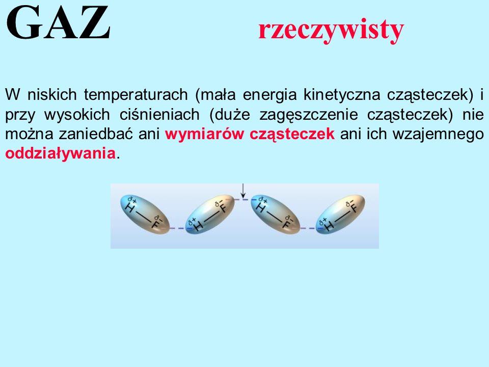 GAZ rzeczywisty W niskich temperaturach (mała energia kinetyczna cząsteczek) i przy wysokich ciśnieniach (duże zagęszczenie cząsteczek) nie można zani