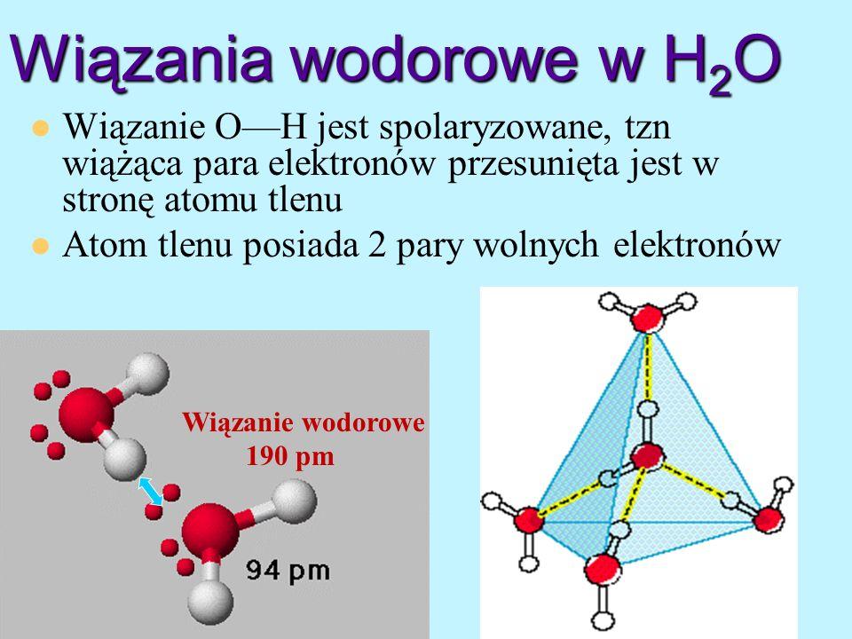Wiązania wodorowe w H 2 O Wiązanie OH jest spolaryzowane, tzn wiążąca para elektronów przesunięta jest w stronę atomu tlenu Atom tlenu posiada 2 pary