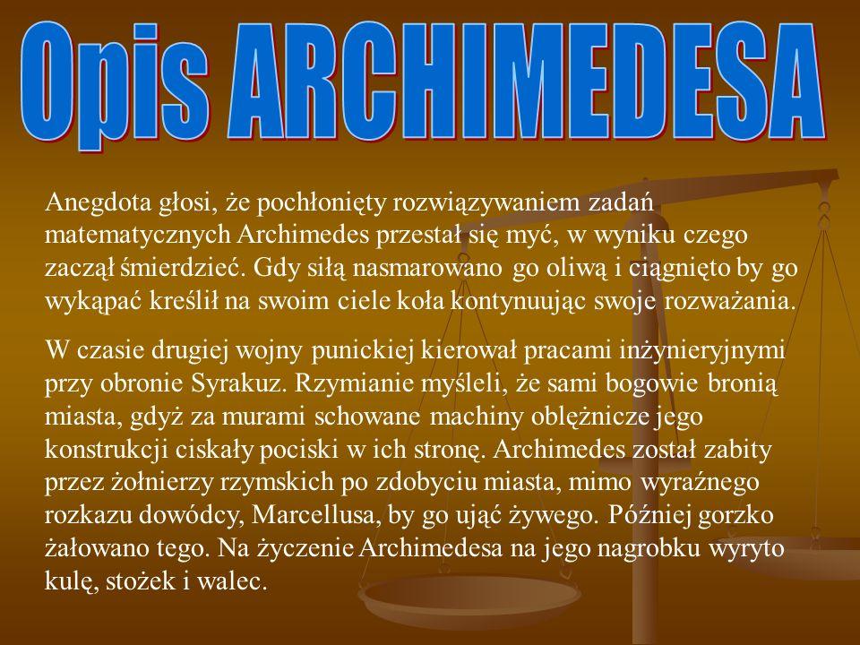 Anegdota głosi, że pochłonięty rozwiązywaniem zadań matematycznych Archimedes przestał się myć, w wyniku czego zaczął śmierdzieć. Gdy siłą nasmarowano