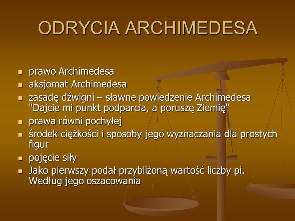 WYNALAZKI ARCHIMEDESA śruba Archimedesa śruba Archimedesa przenośnik ślimakowy przenośnik ślimakowy zegar wodny zegar wodny organy wodne organy wodne machiny obronne machiny obronne udoskonalił wielokrążek i zastosował go do wodowania statków udoskonalił wielokrążek i zastosował go do wodowania statków