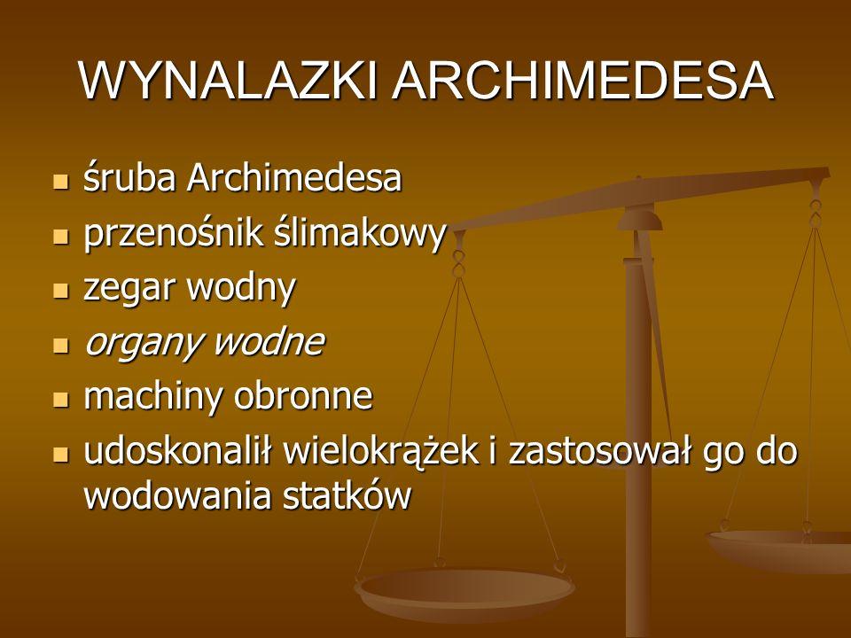 WYNALAZKI ARCHIMEDESA śruba Archimedesa śruba Archimedesa przenośnik ślimakowy przenośnik ślimakowy zegar wodny zegar wodny organy wodne organy wodne
