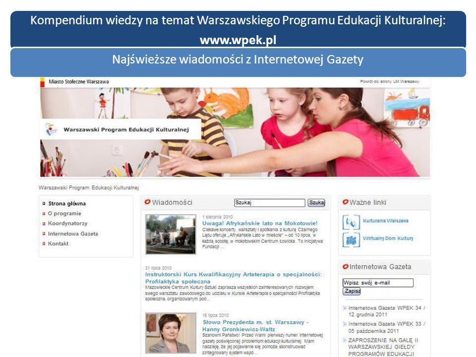 Kompendium wiedzy na temat Warszawskiego Programu Edukacji Kulturalnej: www.wpek.pl Najświeższe wiadomości z Internetowej Gazety