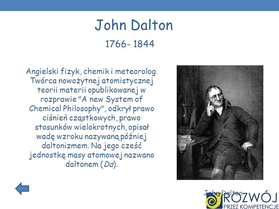 Angielski fizyk, chemik i meteorolog. Twórca nowożytnej atomistycznej teorii materii opublikowanej w rozprawie