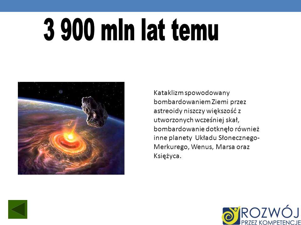 Kataklizm spowodowany bombardowaniem Ziemi przez astreoidy niszczy większość z utworzonych wcześniej skał, bombardowanie dotknęło również inne planety