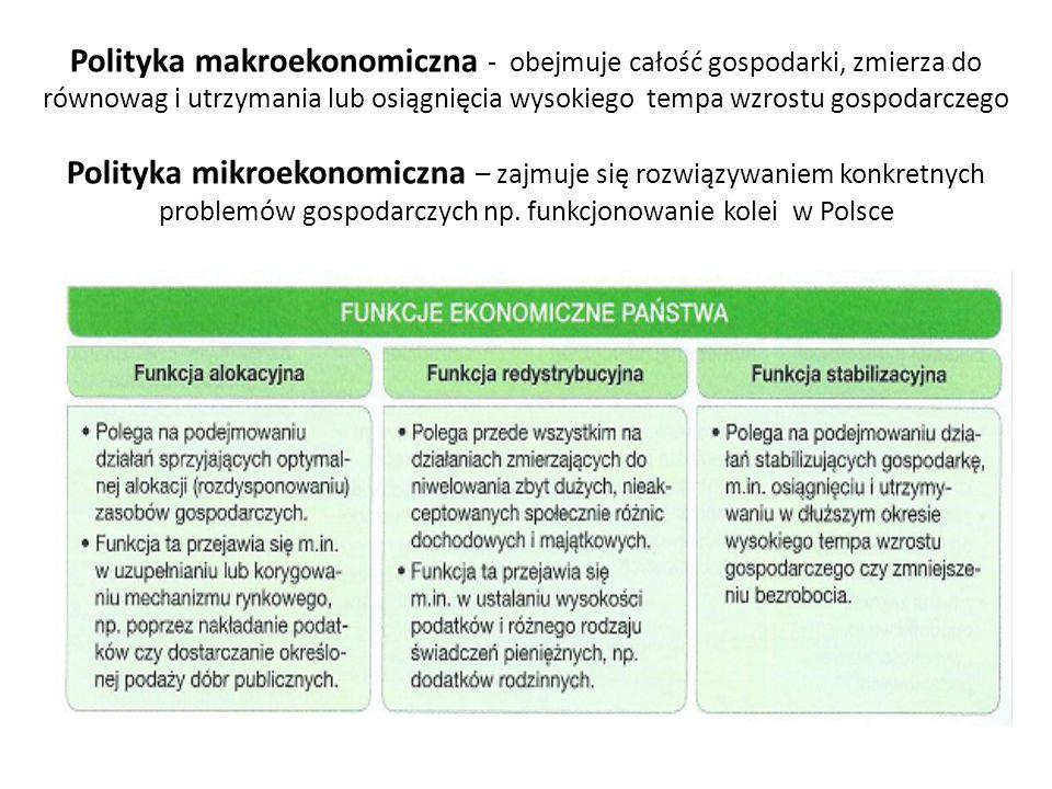 Polityka makroekonomiczna - obejmuje całość gospodarki, zmierza do równowag i utrzymania lub osiągnięcia wysokiego tempa wzrostu gospodarczego Polityk