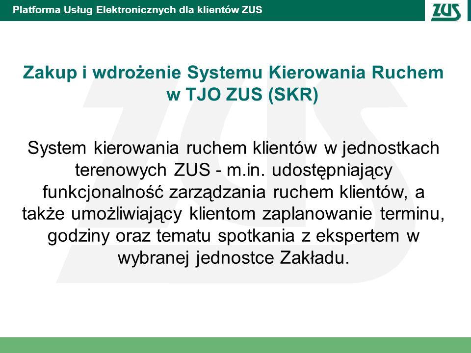 Platforma Usług Elektronicznych dla klientów ZUS Zakup i wdrożenie Systemu Kierowania Ruchem w TJO ZUS (SKR) System kierowania ruchem klientów w jedno