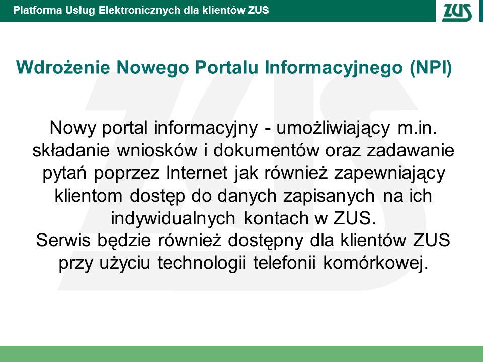 Platforma Usług Elektronicznych dla klientów ZUS Wdrożenie Nowego Portalu Informacyjnego (NPI) Nowy portal informacyjny - umożliwiający m.in. składani