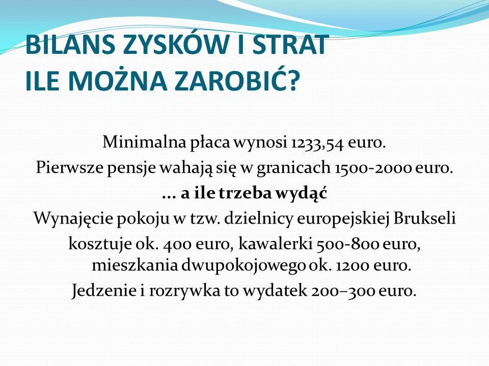 BILANS ZYSKÓW I STRAT ILE MOŻNA ZAROBIĆ? Minimalna płaca wynosi 1233,54 euro. Pierwsze pensje wahają się w granicach 1500-2000 euro.... a ile trzeba w