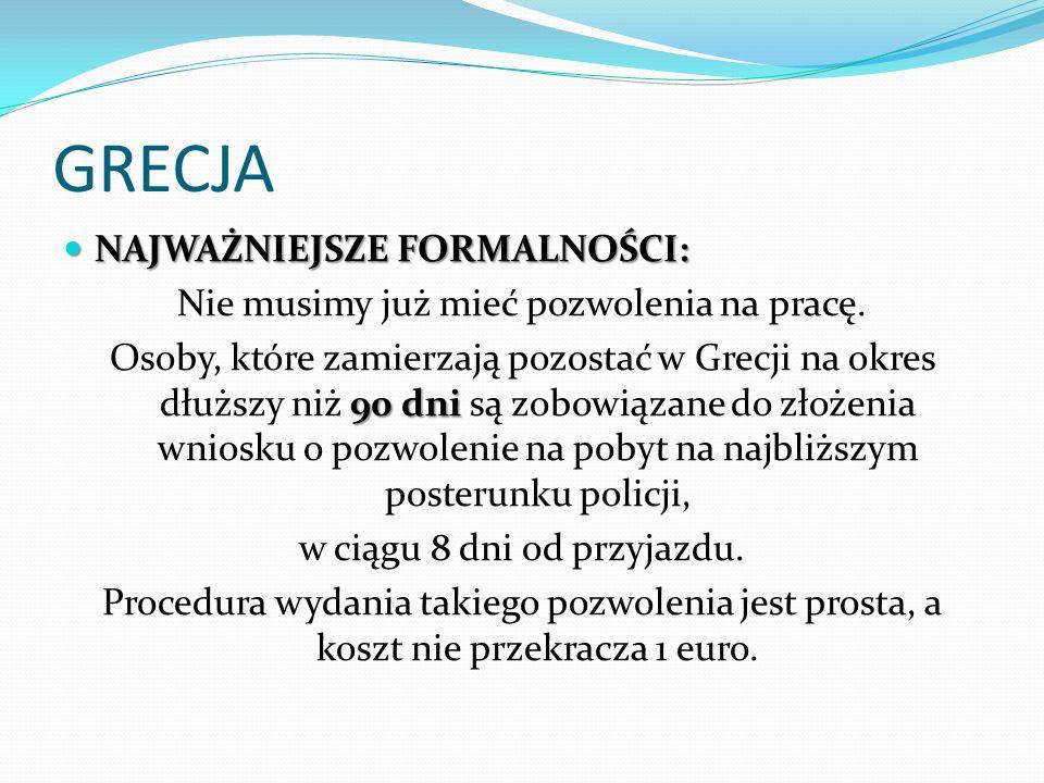 GRECJA NAJWAŻNIEJSZE FORMALNOŚCI: NAJWAŻNIEJSZE FORMALNOŚCI: Nie musimy już mieć pozwolenia na pracę. 90 dni Osoby, które zamierzają pozostać w Grecji