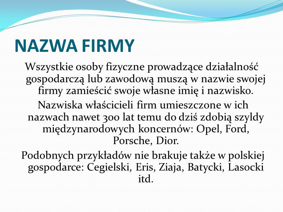 NAZWA FIRMY Wszystkie osoby fizyczne prowadzące działalność gospodarczą lub zawodową muszą w nazwie swojej firmy zamieścić swoje własne imię i nazwisk