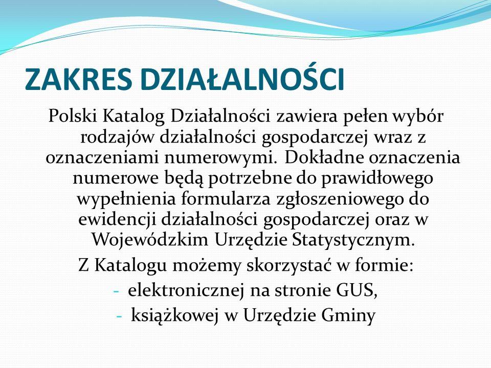 ZAKRES DZIAŁALNOŚCI Polski Katalog Działalności zawiera pełen wybór rodzajów działalności gospodarczej wraz z oznaczeniami numerowymi. Dokładne oznacz
