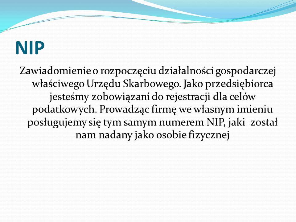 NIP Zawiadomienie o rozpoczęciu działalności gospodarczej właściwego Urzędu Skarbowego. Jako przedsiębiorca jesteśmy zobowiązani do rejestracji dla ce