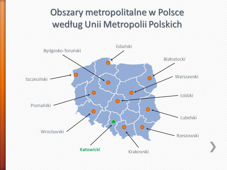 Obszary metropolitalne w Polsce według Unii Metropolii Polskich Gdański Szczeciński Bydgosko-Toruński Poznański Wrocławski Białostocki Warszawski Lube
