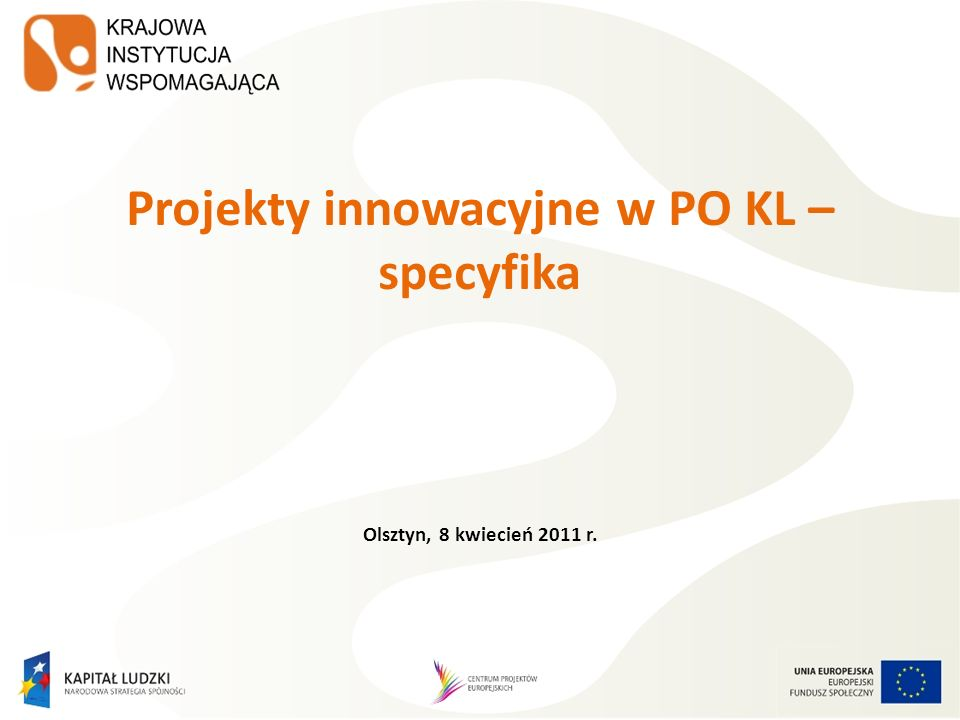 O czym będziemy rozmawiać… Definicja innowacyjności oraz projektu innowacyjnego w PO KL Projekt standardowy a projekt innowacyjny Wymiary innowacyjności Grupy docelowe Etapowość realizacji projektu innowacyjnego Dokumenty