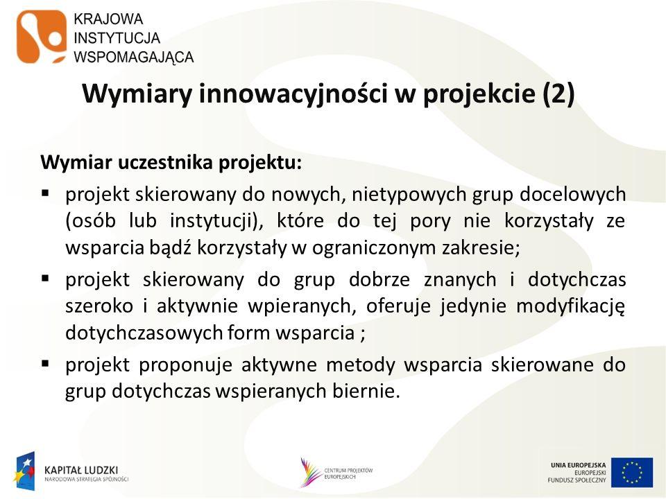 Wymiary innowacyjności w projekcie (2) Wymiar uczestnika projektu: projekt skierowany do nowych, nietypowych grup docelowych (osób lub instytucji), kt
