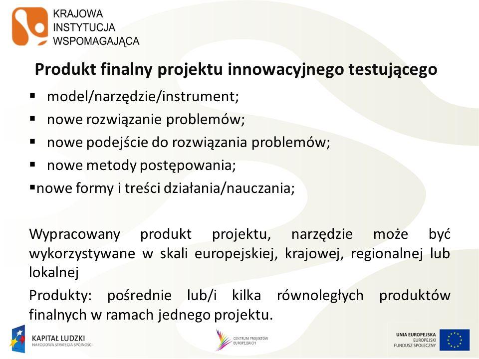 Produkt finalny projektu innowacyjnego testującego model/narzędzie/instrument; nowe rozwiązanie problemów; nowe podejście do rozwiązania problemów; nowe metody postępowania; nowe formy i treści działania/nauczania; Wypracowany produkt projektu, narzędzie może być wykorzystywane w skali europejskiej, krajowej, regionalnej lub lokalnej Produkty: pośrednie lub/i kilka równoległych produktów finalnych w ramach jednego projektu.