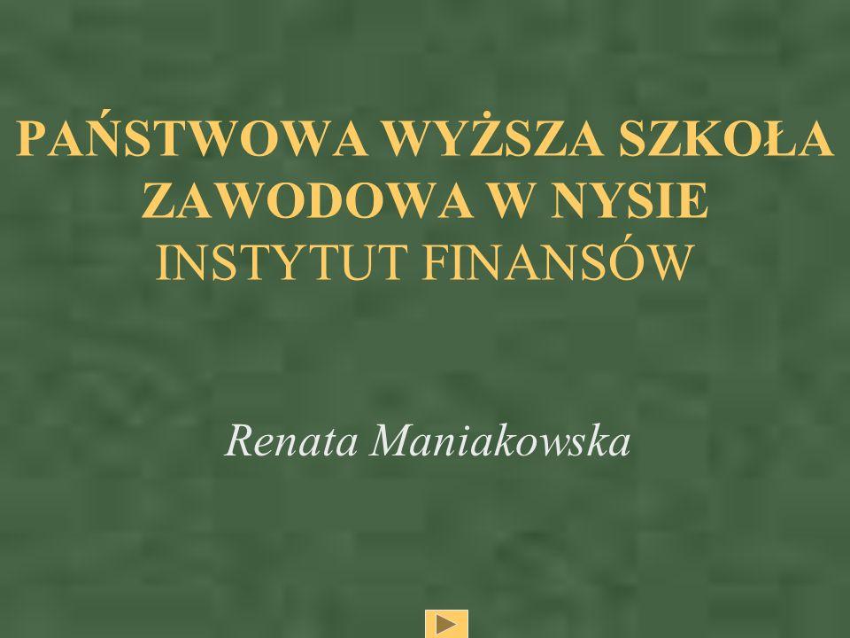 PAŃSTWOWA WYŻSZA SZKOŁA ZAWODOWA W NYSIE INSTYTUT FINANSÓW Renata Maniakowska