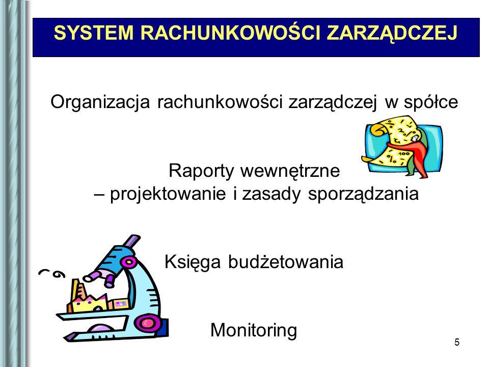5 SYSTEM RACHUNKOWOŚCI ZARZĄDCZEJ Organizacja rachunkowości zarządczej w spółce Raporty wewnętrzne – projektowanie i zasady sporządzania Księga budżetowania Monitoring