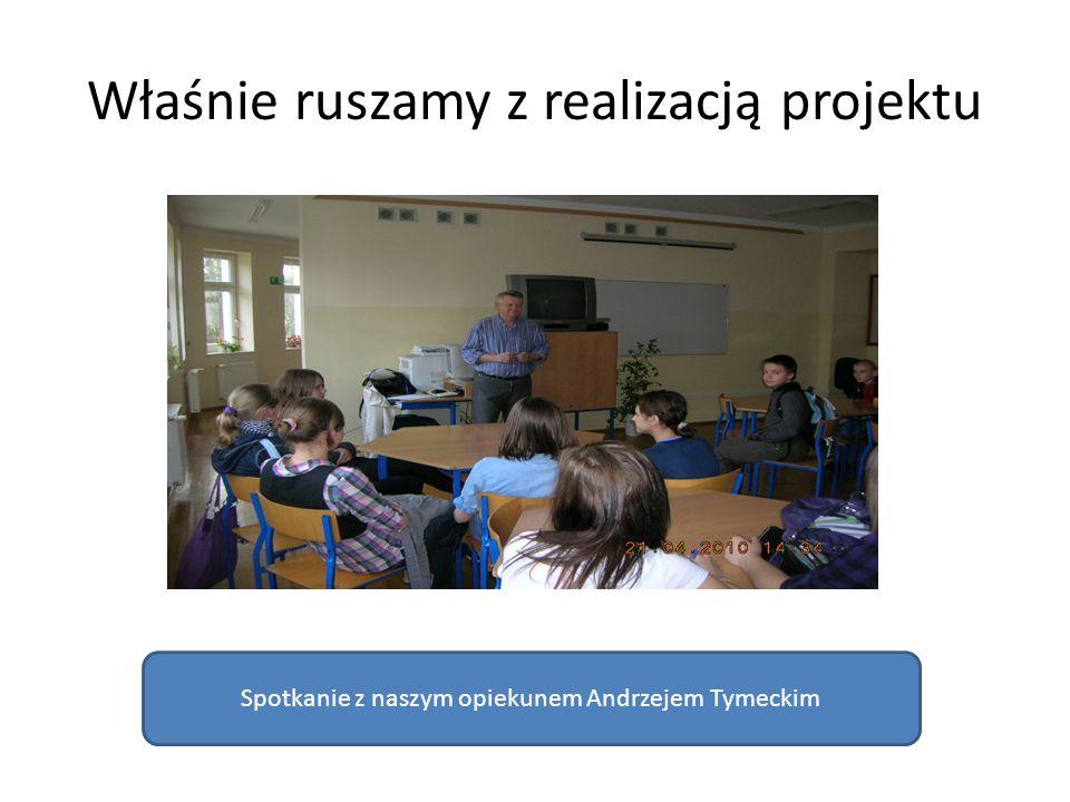 Właśnie ruszamy z realizacją projektu Spotkanie z naszym opiekunem Andrzejem Tymeckim