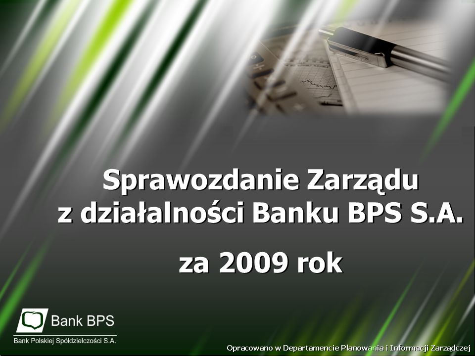Sprawozdanie Zarządu z działalności Banku BPS S.A. za 2009 rok Sprawozdanie Zarządu z działalności Banku BPS S.A. za 2009 rok