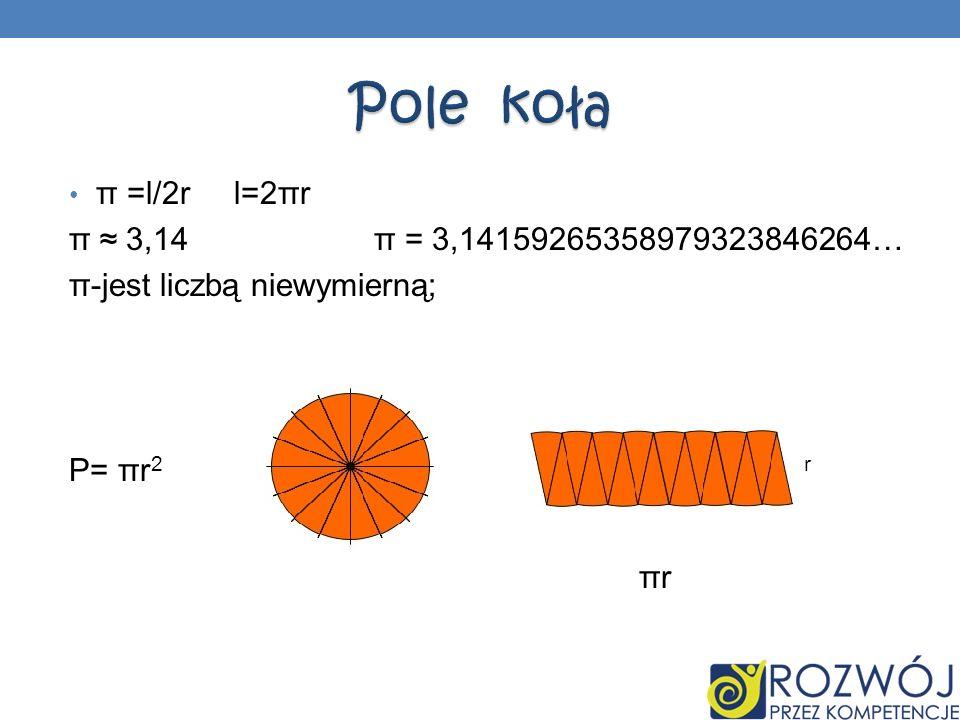 π =l/2r l=2πr π 3,14 π = 3,14159265358979323846264… π-jest liczbą niewymierną; P= πr 2 r πr