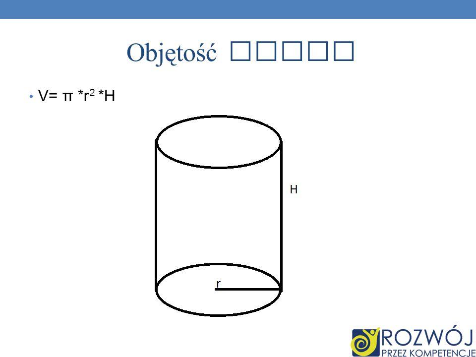 Objętość walca V= π *r 2 *H