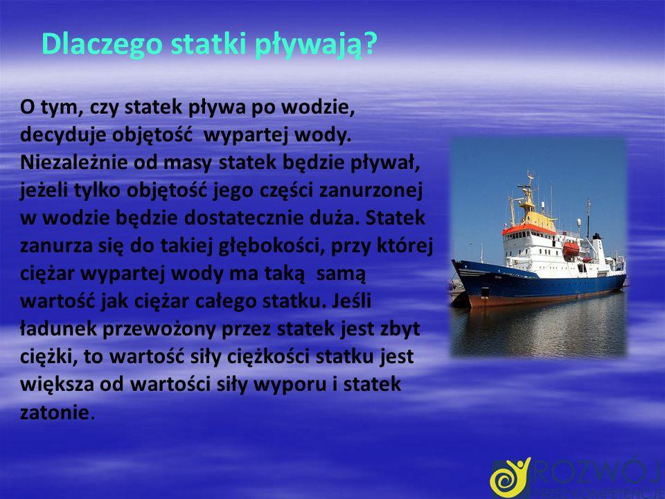 Dlaczego statki pływają.O tym, czy statek pływa po wodzie, decyduje objętość wypartej wody.