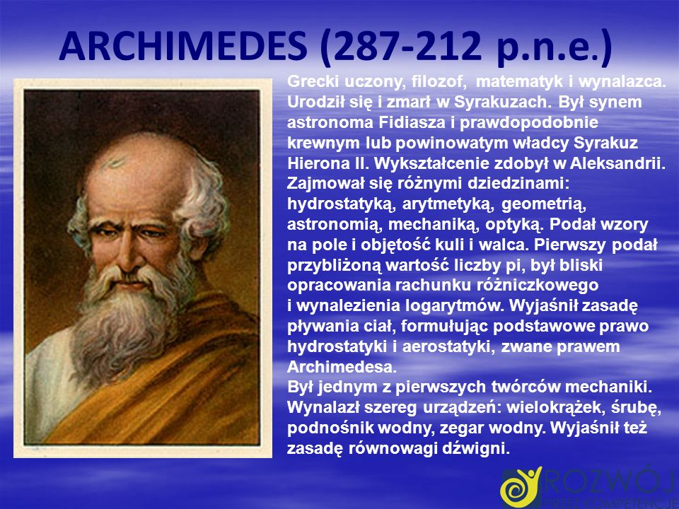Grecki uczony, filozof, matematyk i wynalazca.Urodził się i zmarł w Syrakuzach.