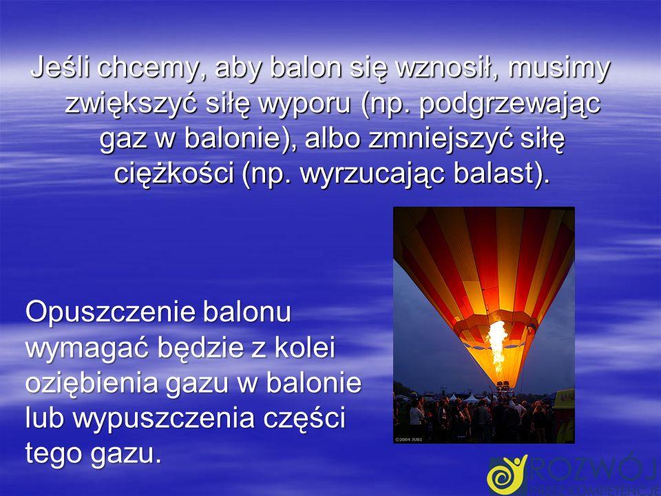 Jeśli chcemy, aby balon się wznosił, musimy zwiększyć siłę wyporu (np.