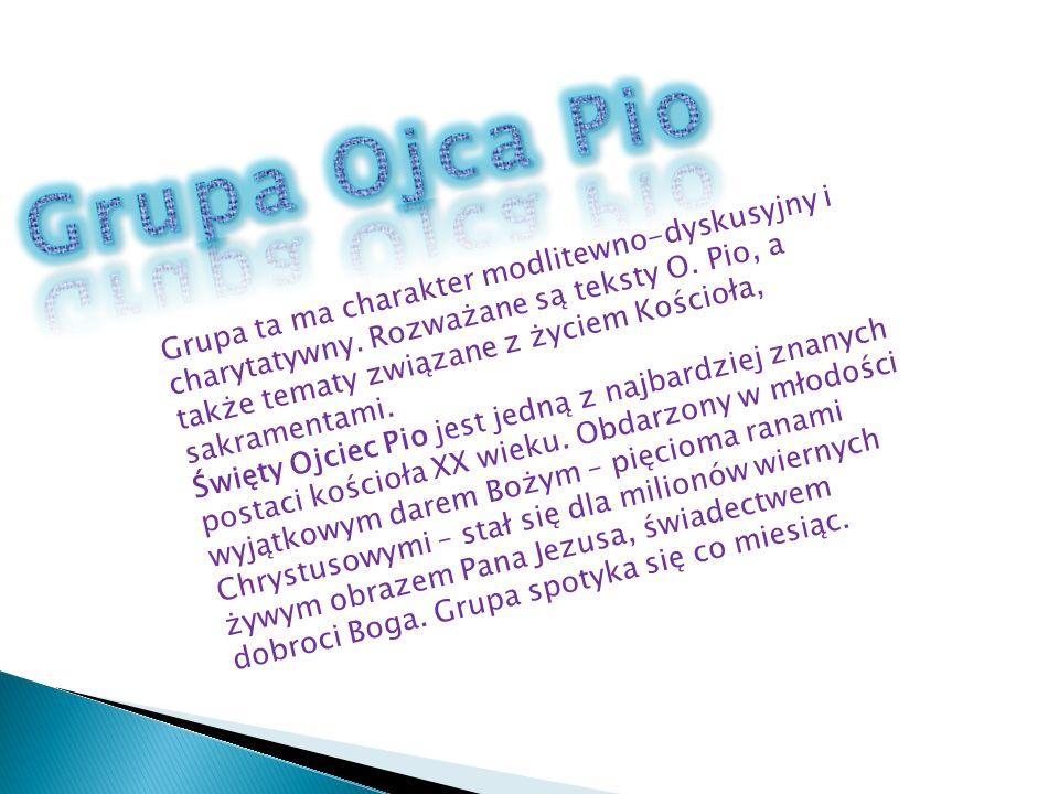 Grupa ta ma charakter modlitewno-dyskusyjny i charytatywny. Rozważane są teksty O. Pio, a także tematy związane z życiem Kościoła, sakramentami. Święt