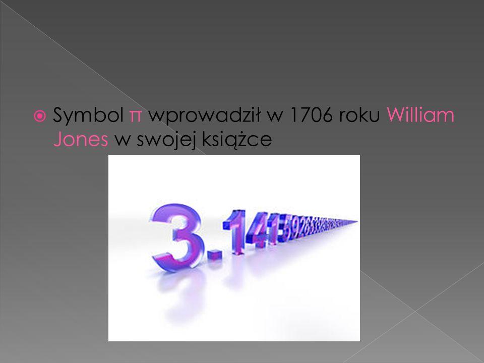 Symbol π wprowadził w 1706 roku William Jones w swojej książce