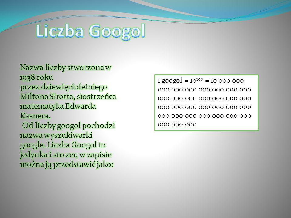 1 googol = 10 100 = 10 000 000 000 000 000 000 000 000 000 000 000 000 000 000 000 000 000 000 000 000 000 000 000 000 000 000 000 000 000 000 000 000 000