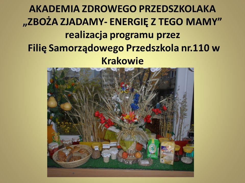 AKADEMIA ZDROWEGO PRZEDSZKOLAKA ZBOŻA ZJADAMY- ENERGIĘ Z TEGO MAMY realizacja programu przez Filię Samorządowego Przedszkola nr.110 w Krakowie