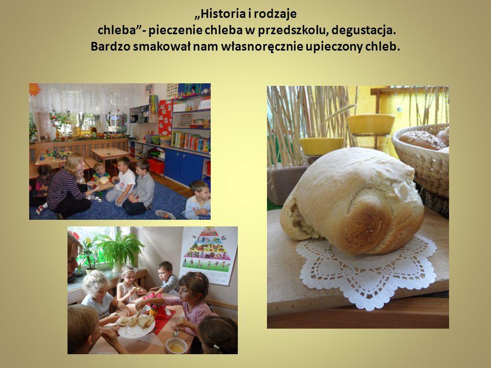Historia i rodzaje chleba- pieczenie chleba w przedszkolu, degustacja. Bardzo smakował nam własnoręcznie upieczony chleb.